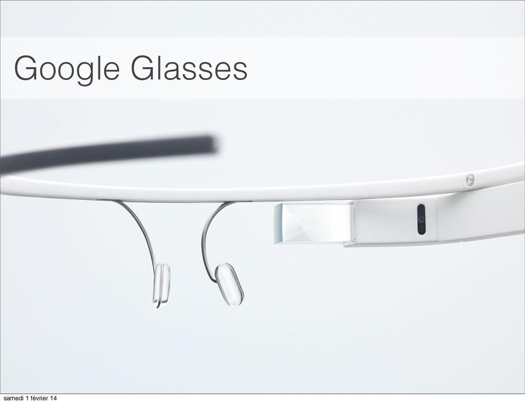 Google Glasses samedi 1 février 14