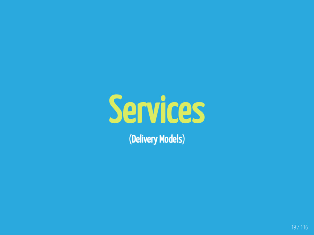 Services (Delivery Models) 19 / 116