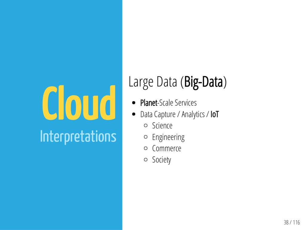 38 / 116 Cloud Interpretations Large Data (Big-...