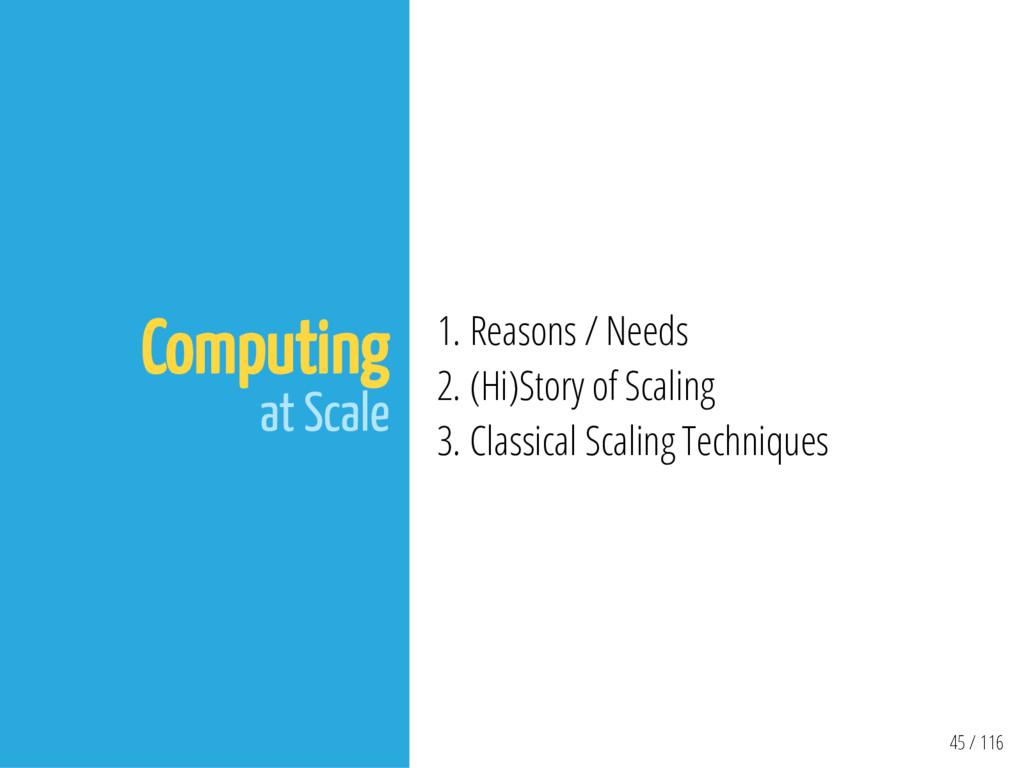 45 / 116 Computing at Scale 1. Reasons / Needs ...