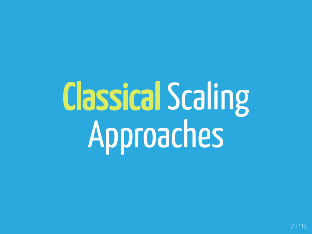 Classical Scaling Approaches 57 / 116