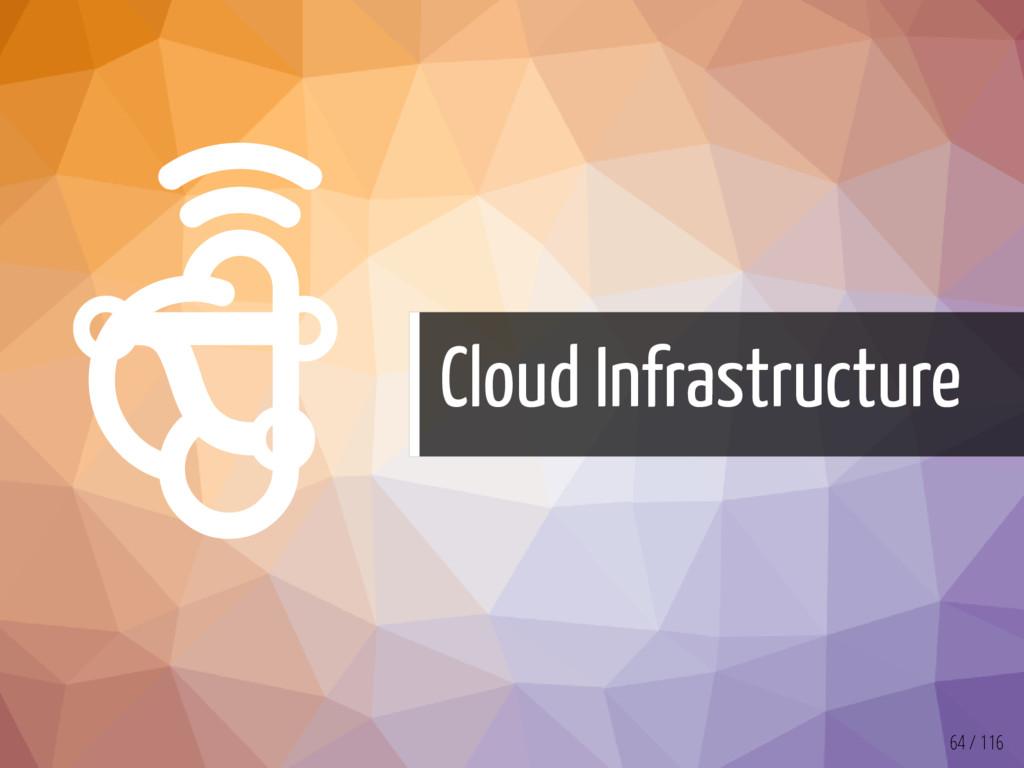   Cloud Infrastructure 64 / 116