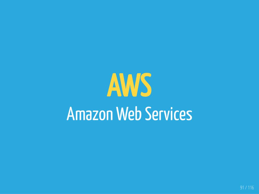 AWS Amazon Web Services 91 / 116
