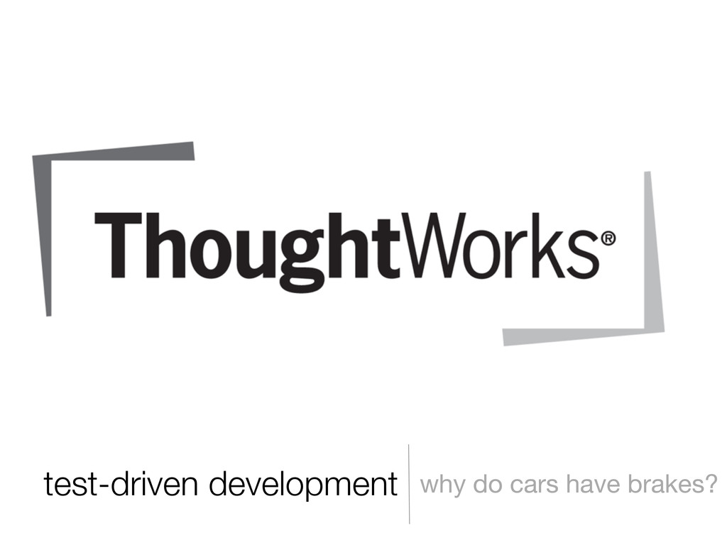 test-driven development why do cars have brakes?