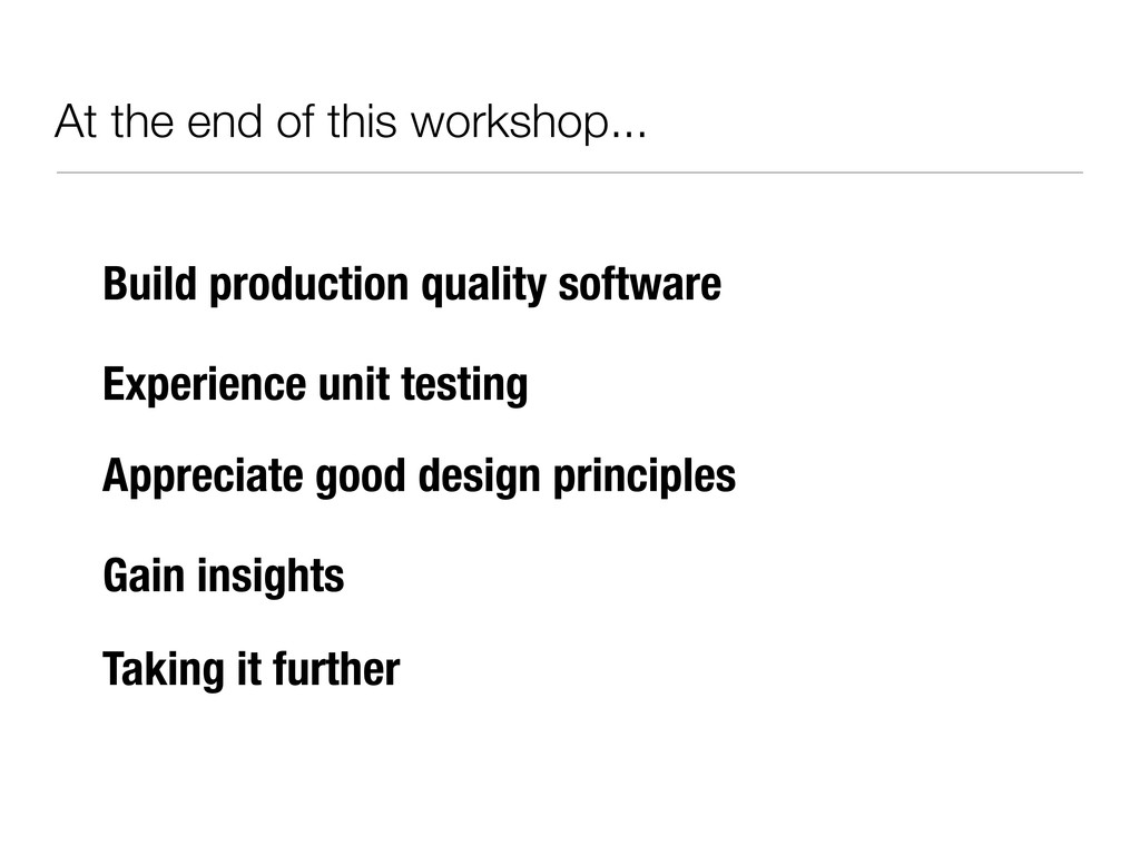 At the end of this workshop... Build production...