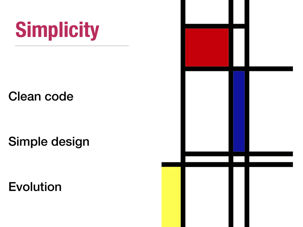 Simplicity Clean code Simple design Evolution