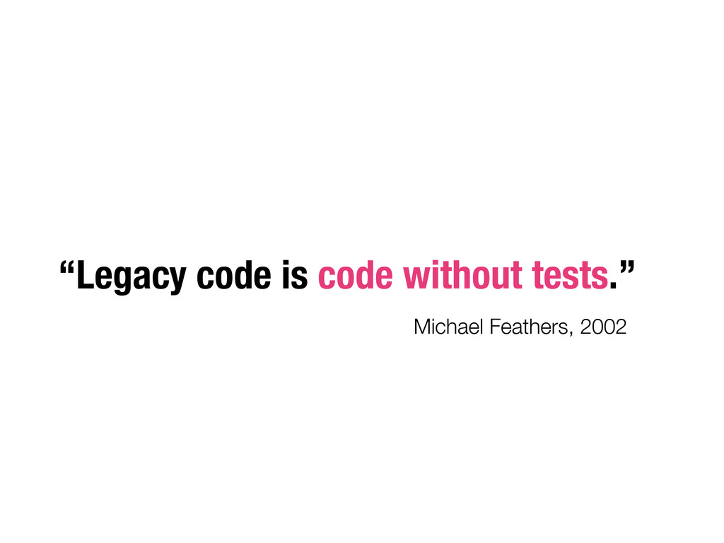 """Legacy code is code without tests."" Michael Fe..."