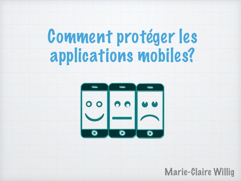 Comment protéger les applications mobiles? Mari...