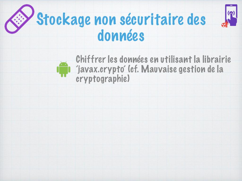 Stockage non sécuritaire des données Chiffrer l...