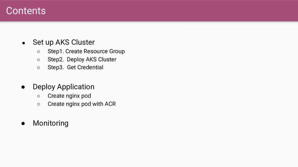 Contents ● Set up AKS Cluster ○ Step1. Create R...