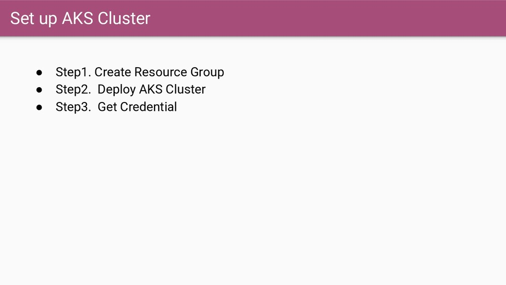 Set up AKS Cluster ● Step1. Create Resource Gro...