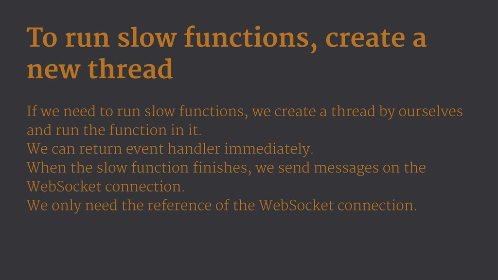 To run slow functions, create a new thread If w...