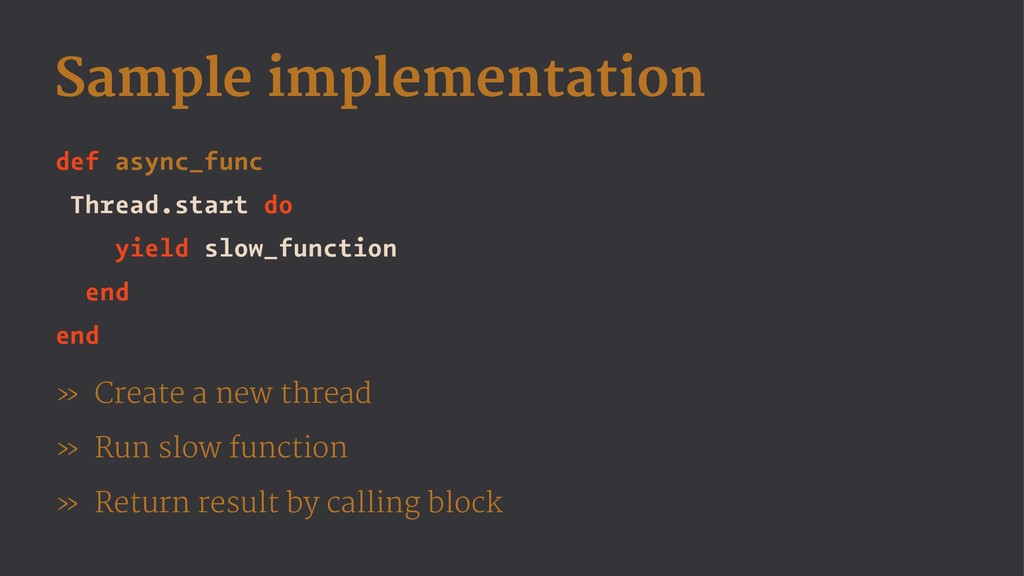 Sample implementation def async_func Thread.sta...