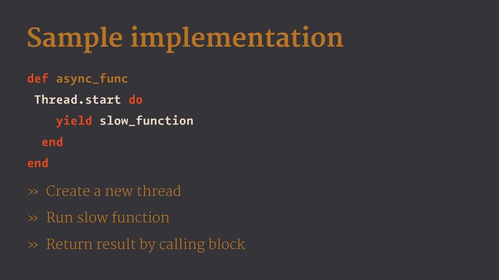 Sample implementation def async_func Thread.sta...