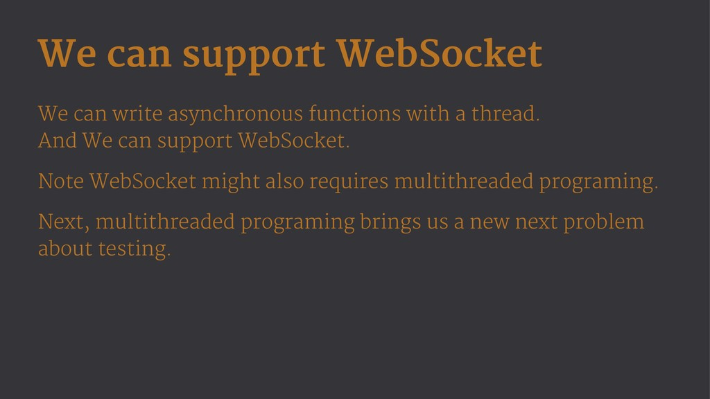 We can support WebSocket We can write asynchron...