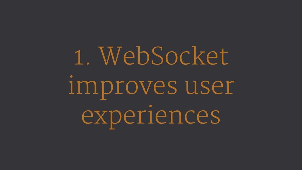 1. WebSocket improves user experiences