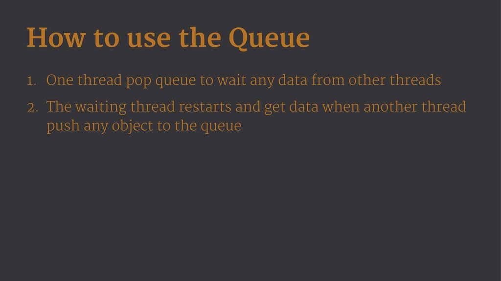How to use the Queue 1. One thread pop queue to...