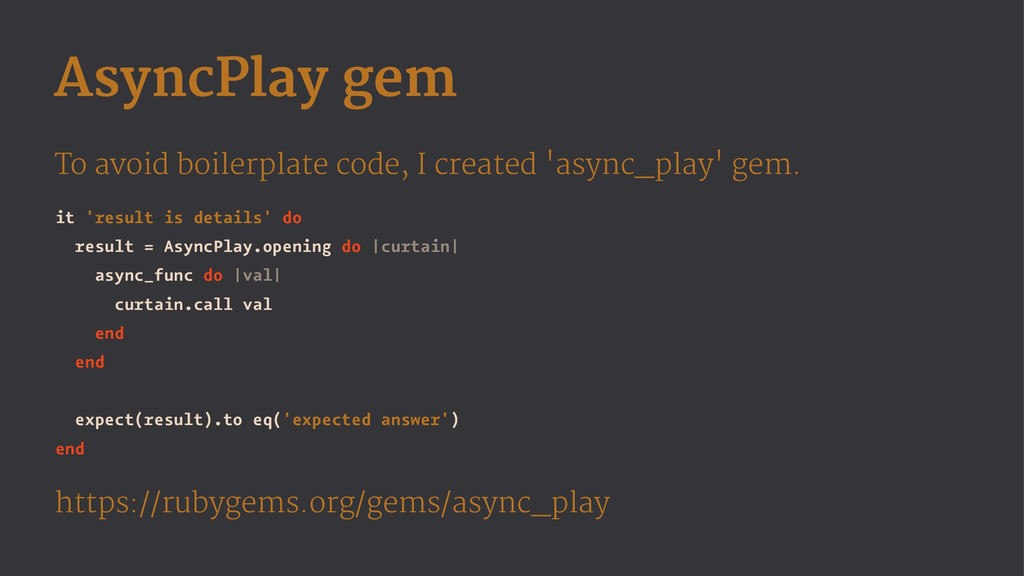 AsyncPlay gem To avoid boilerplate code, I crea...