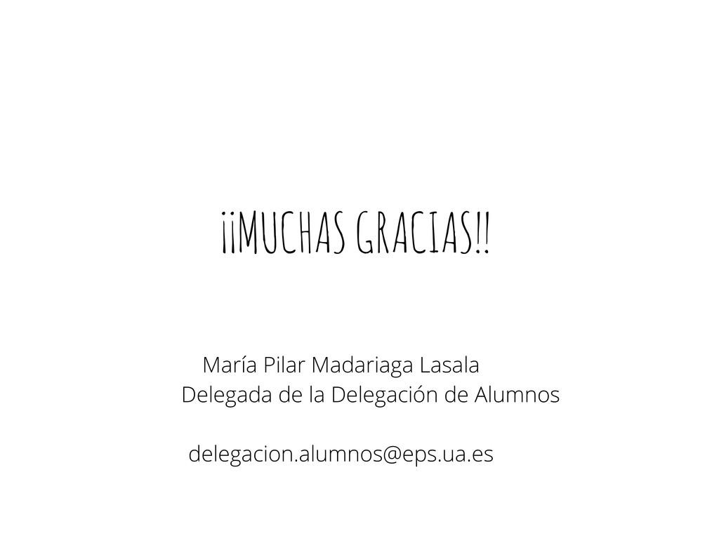 ¡¡MUCHAS GRACIAS!! María Pilar Madariaga Lasala...