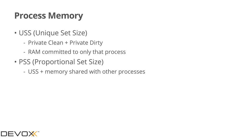 Process Memory • USS (Unique Set Size) - Privat...