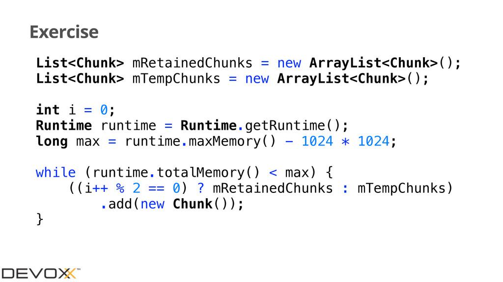 Exercise List<Chunk> mRetainedChunks = new Arra...