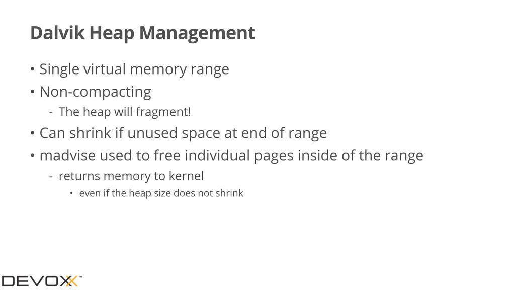 Dalvik Heap Management • Single virtual memory ...