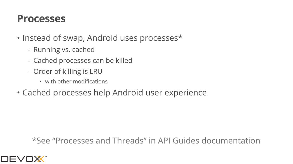 Processes • Instead of swap, Android uses proce...