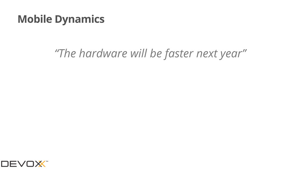 "Mobile Dynamics ""The hardware will be faster ne..."