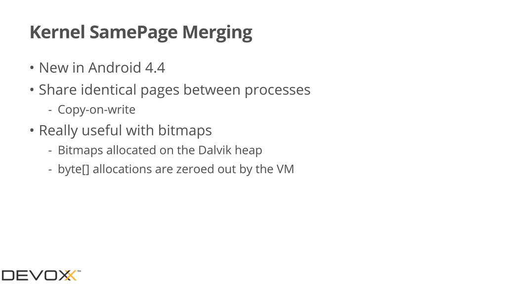 Kernel SamePage Merging • New in Android 4.4 • ...