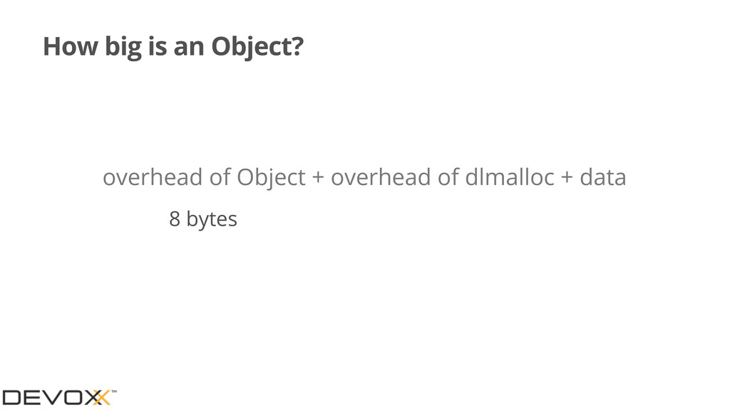 How big is an Object? overhead of Object + over...