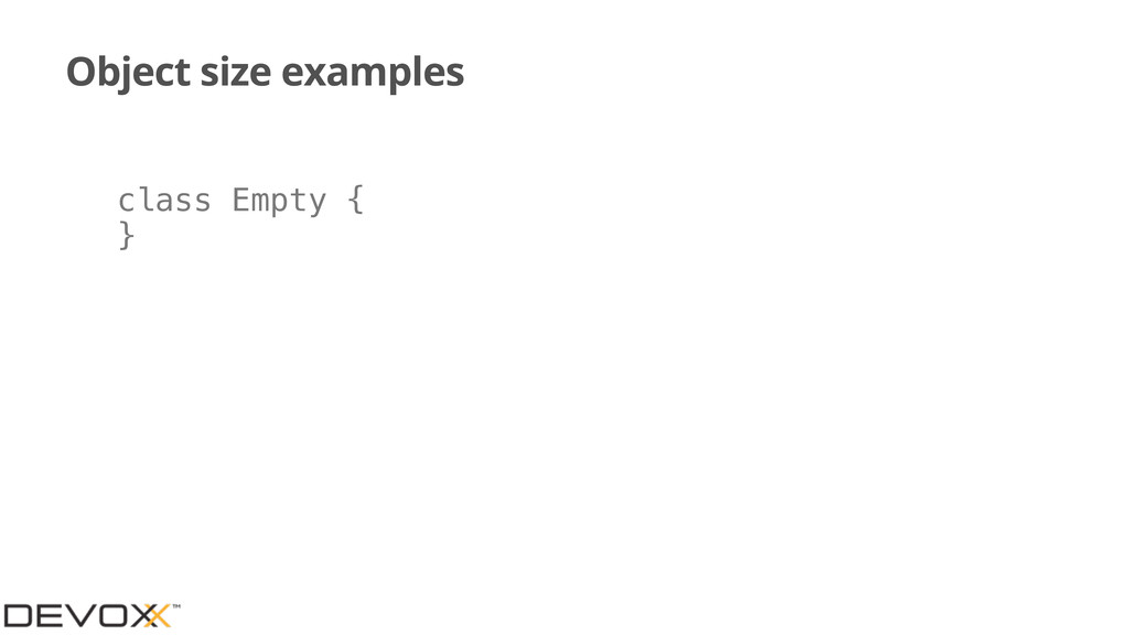 Object size examples class Empty { }