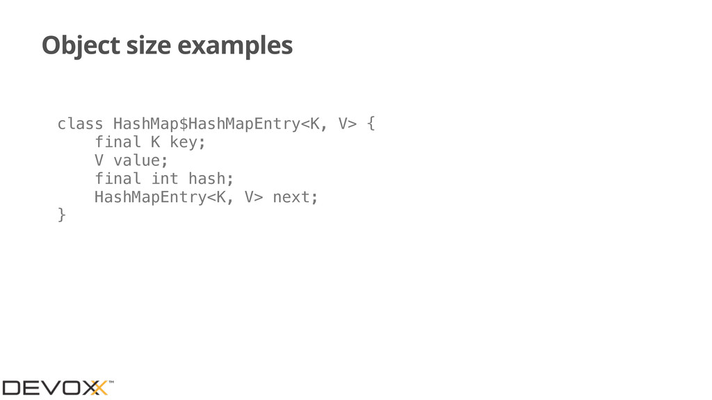 Object size examples class HashMap$HashMapEntry...