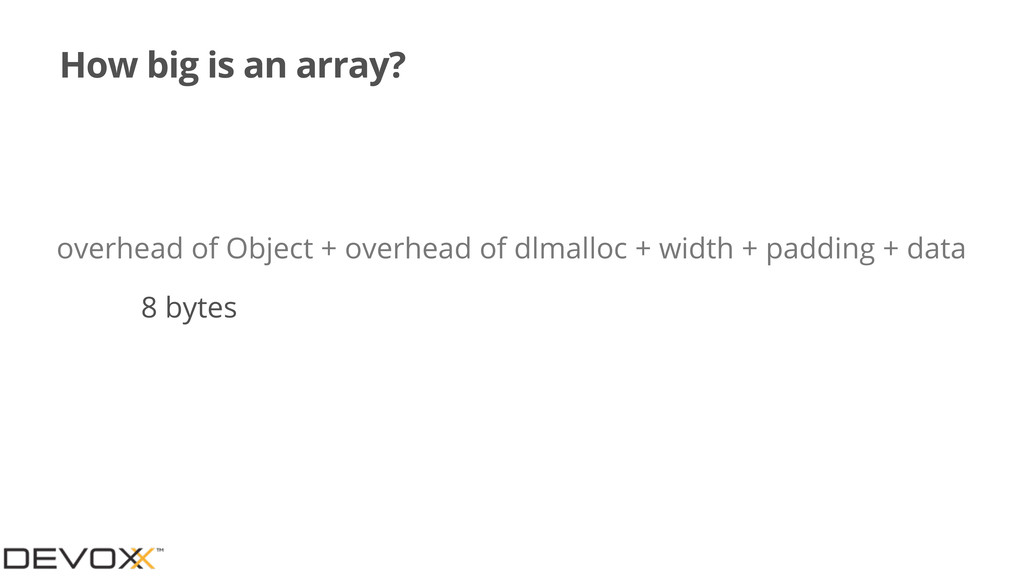 How big is an array? overhead of Object + overh...