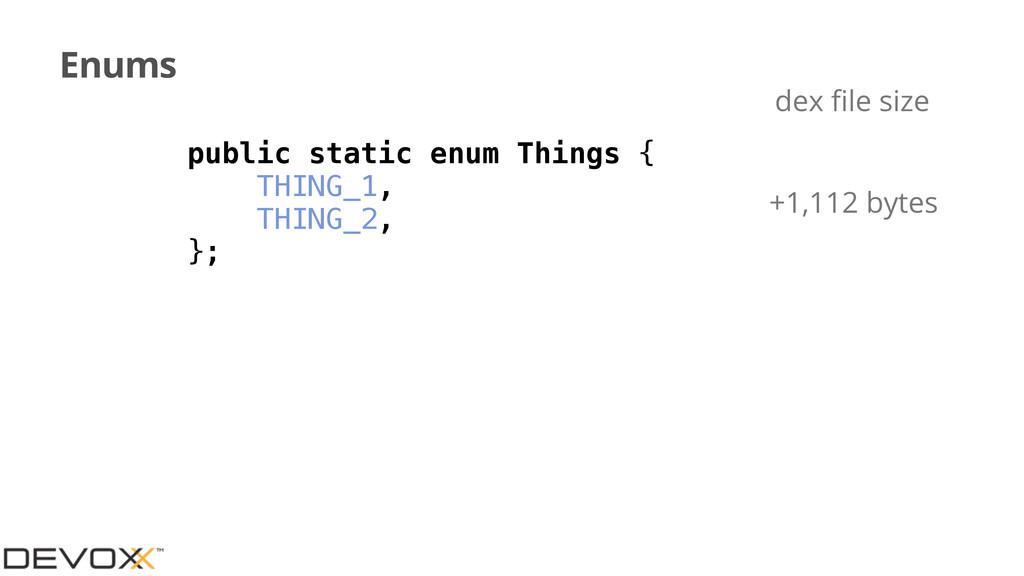 Enums public static enum Things { THING_1, THIN...