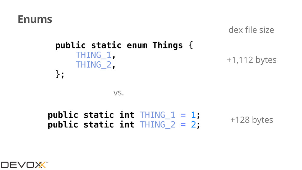 Enums public static int THING_1 = 1; public sta...