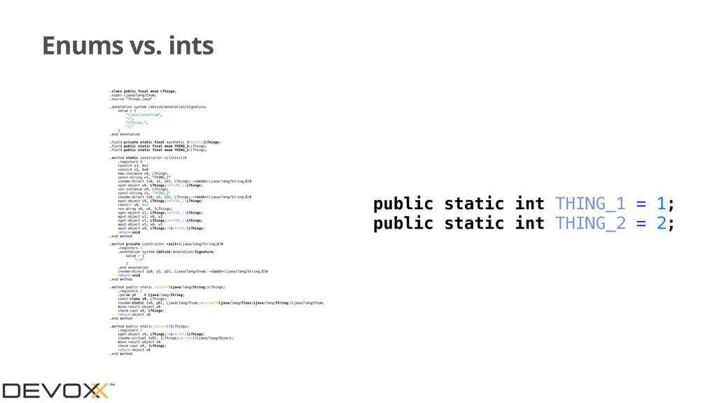 Enums vs. ints .class public final enum LThings...