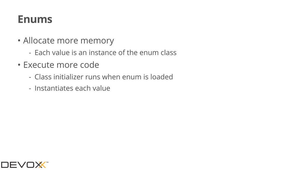 Enums • Allocate more memory - Each value is an...