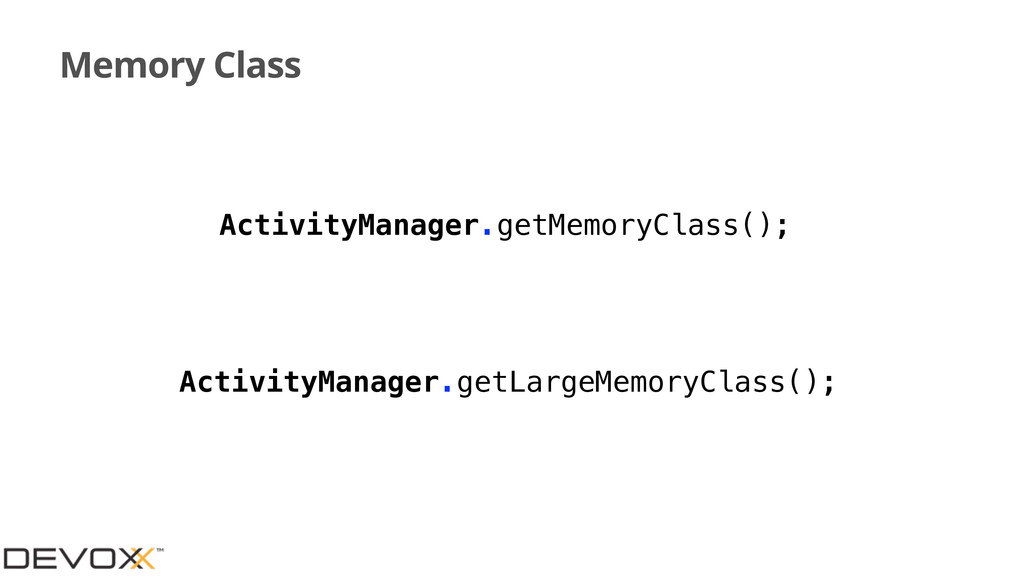 Memory Class ActivityManager.getMemoryClass(); ...