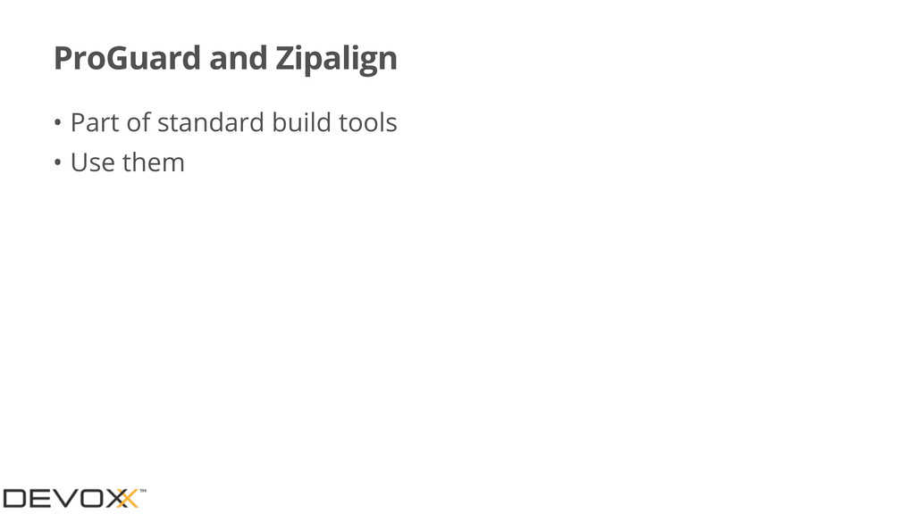 ProGuard and Zipalign • Part of standard build ...