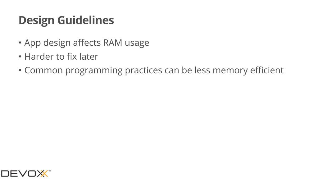 Design Guidelines • App design affects RAM usage...