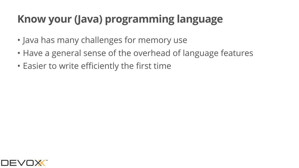Know your (Java) programming language • Java ha...