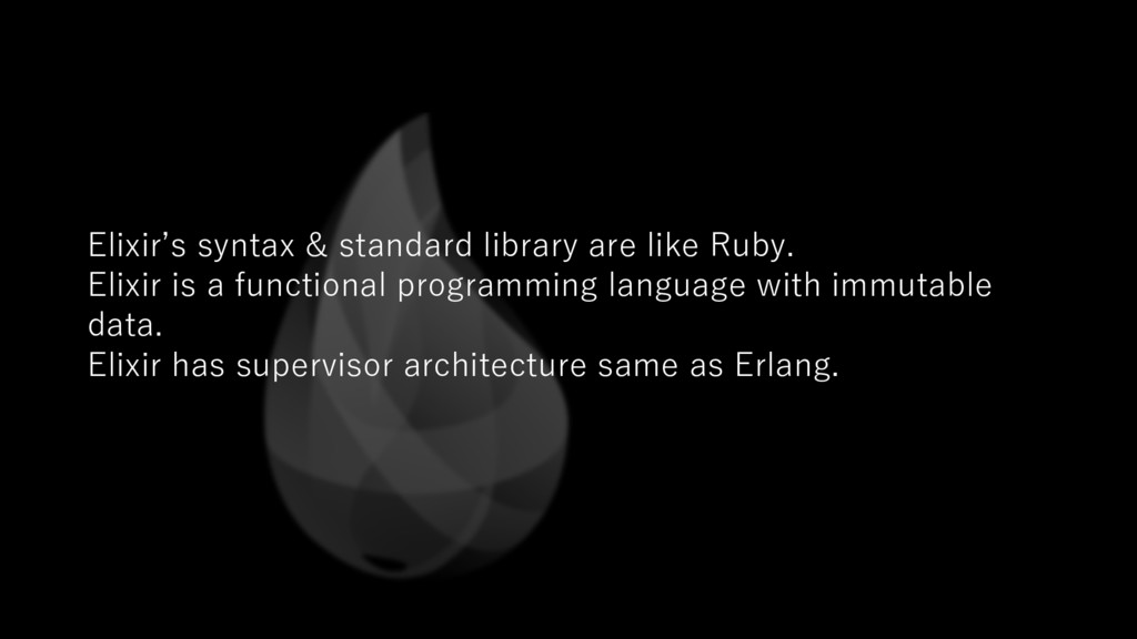 Elixir's syntax & standard library are like Rub...