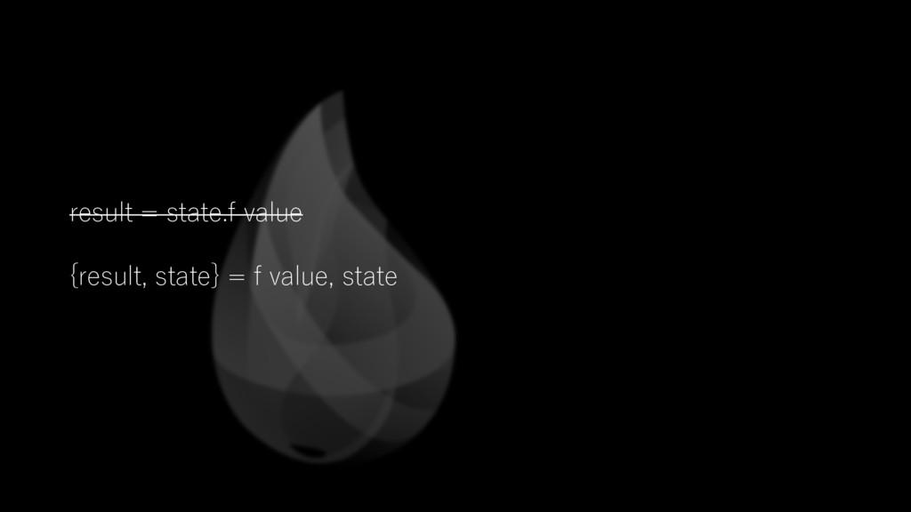 result = state.f value {result, state} = f valu...