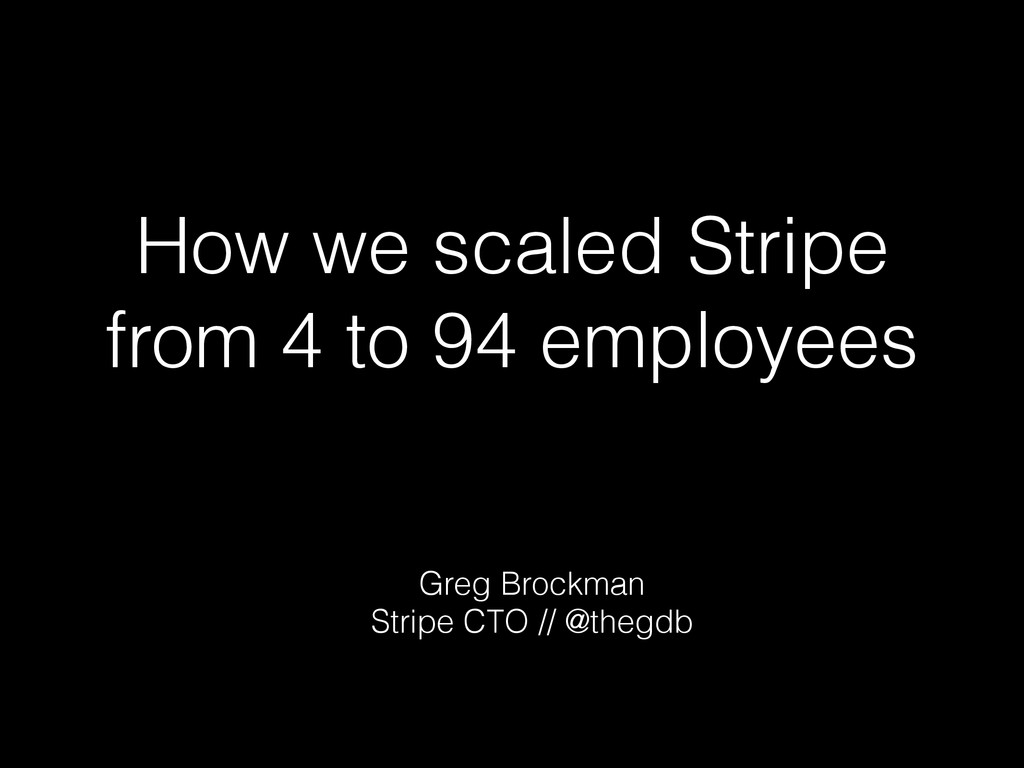 How we scaled Stripe from 4 to 94 employees Gre...