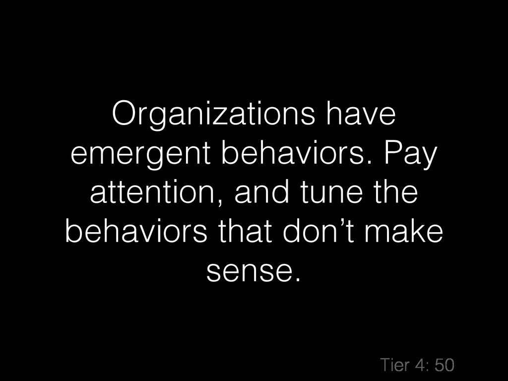 Organizations have emergent behaviors. Pay atte...