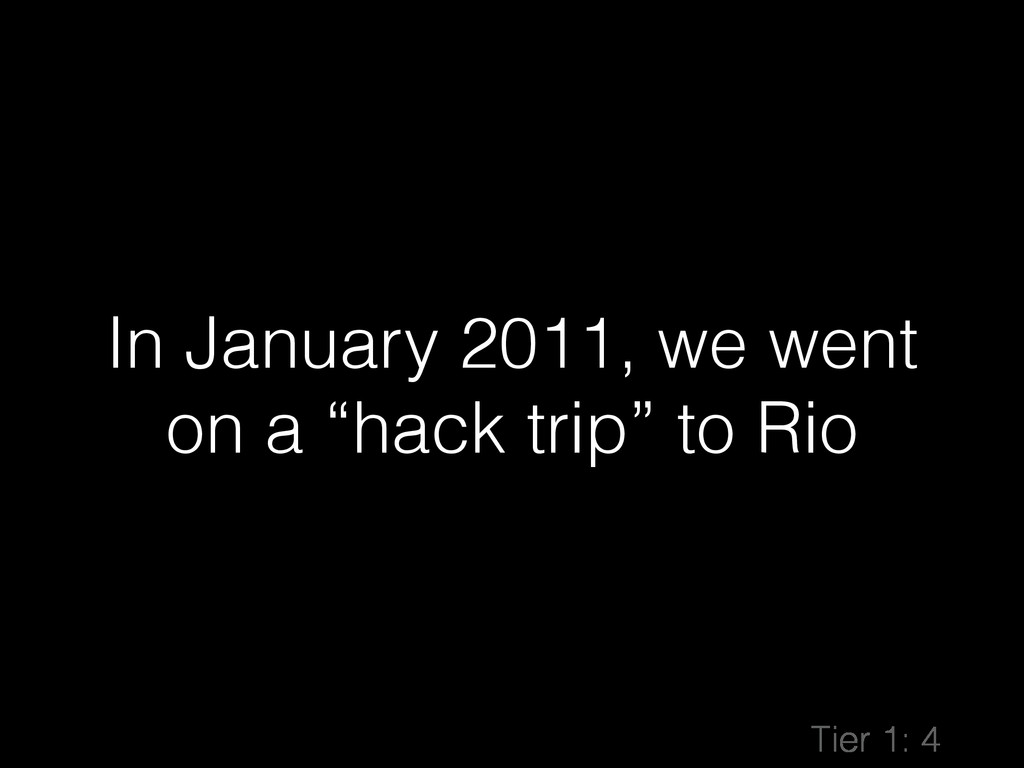 "In January 2011, we went on a ""hack trip"" to Ri..."