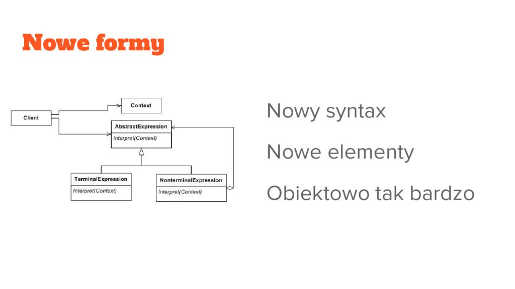 Nowe formy Nowy syntax Nowe elementy Obiektowo ...