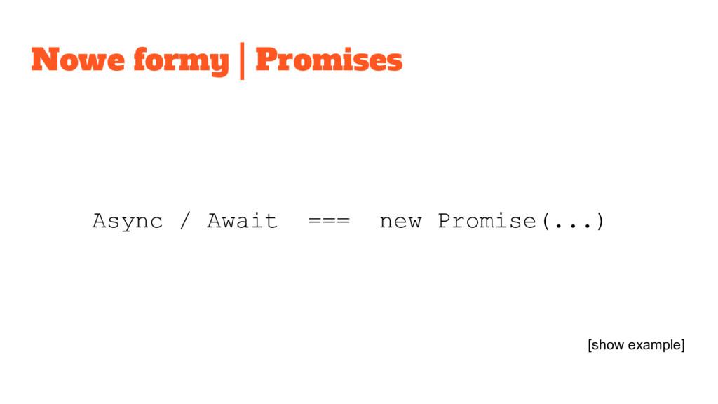 Nowe formy | Promises Async / Await === new Pro...