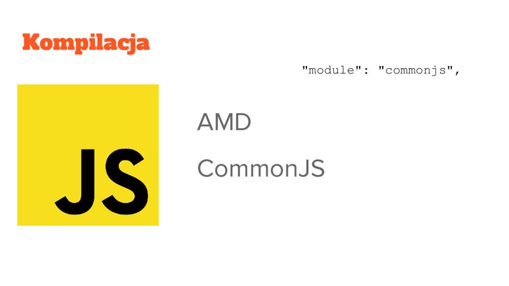 "Kompilacja AMD CommonJS ""module"": ""commonjs"","