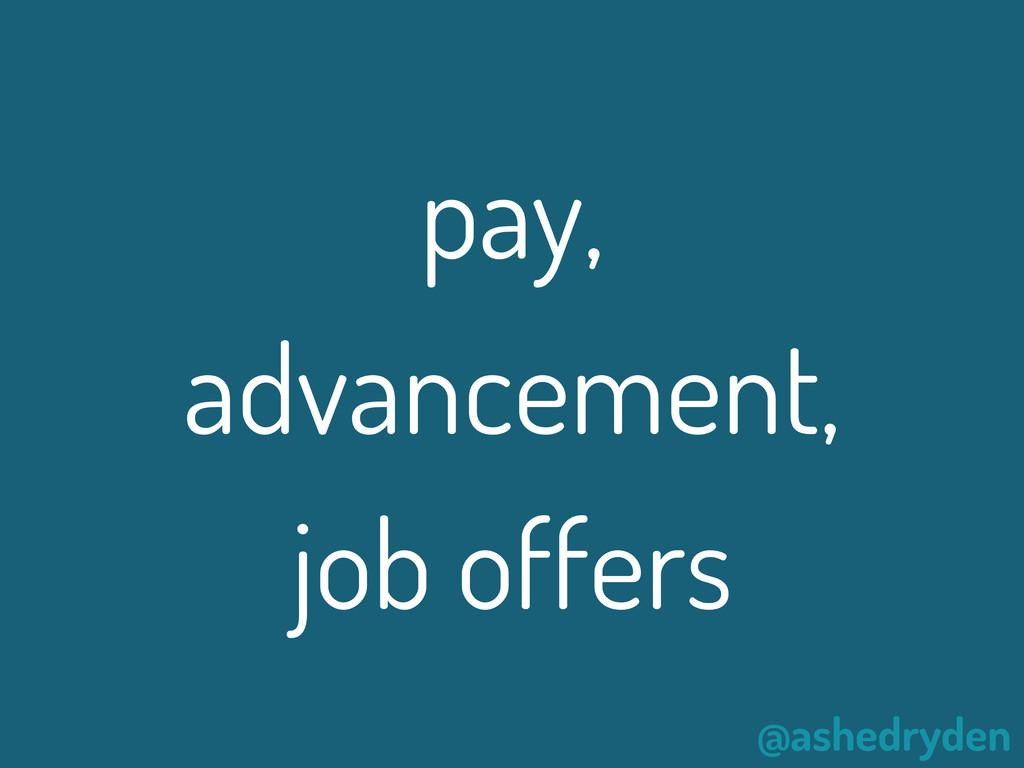 @ashedryden pay, advancement, job offers